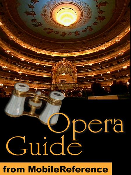 Opera Guide: the most famous operas and their composers (Mobi Reference) By: MobileReference