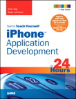 Sams Teach Yourself iPhone Application Development in 24 Hours By: John Ray,Sean Johnson