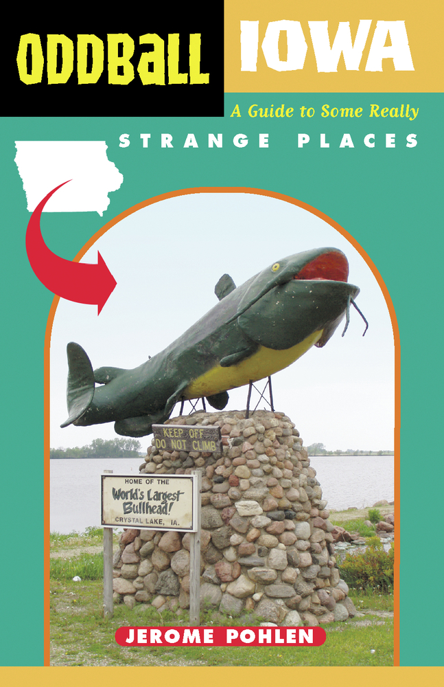 Oddball Iowa: A Guide to Some Really Strange Places