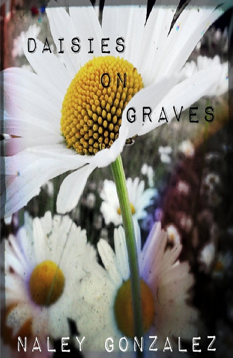 Daisies On Graves By: Naley Gonzalez