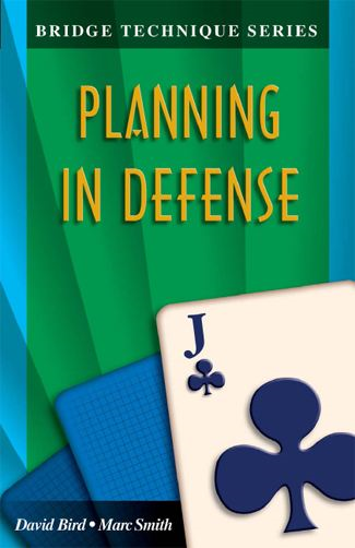 Bridge Technique Series 11: Planning in Defense By: David Bird Marc Smith
