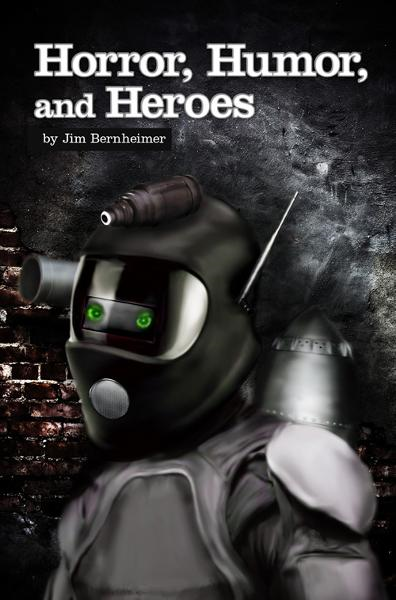 Horror, Humor, and Heroes By: Jim Bernheimer