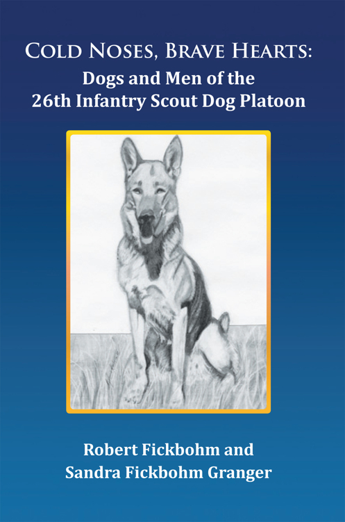 Cold Noses, Brave Hearts: Dogs and Men of the 26th Infantry Scout Dog Platoon