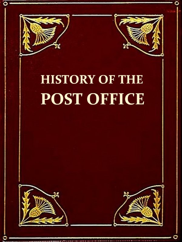 The History of the Post Office from Its Establishment down to 1836 [Illustrated] By: Herbert Joyce