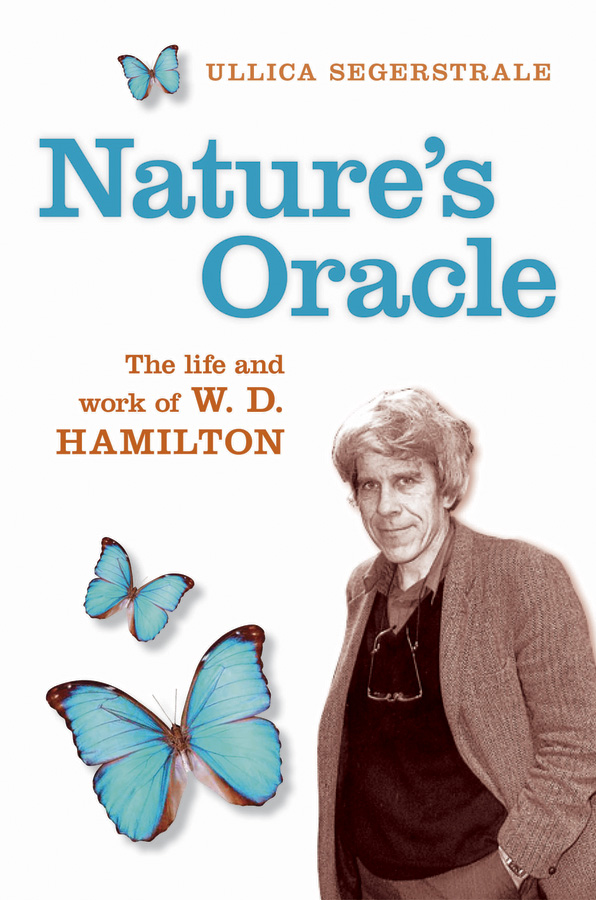 Nature's Oracle: The Life and Work of W.D.Hamilton