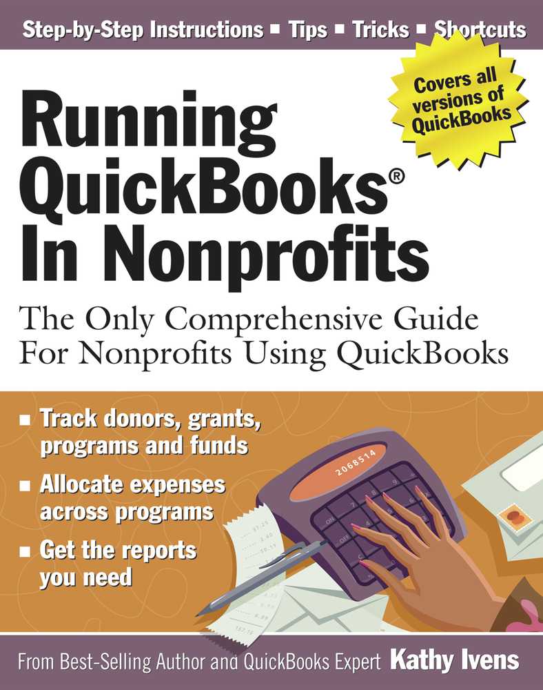 Running QuickBooks in Nonprofits By: Kathy Ivens