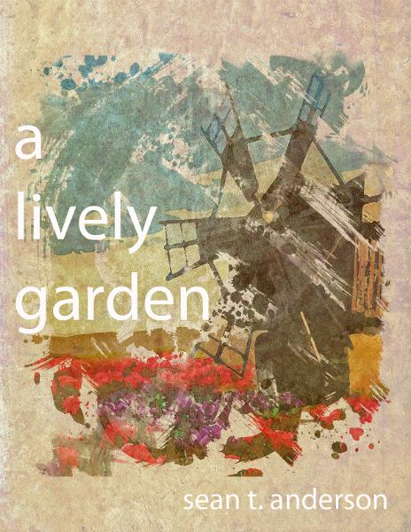 A Lively Garden By: Sean T. Anderson