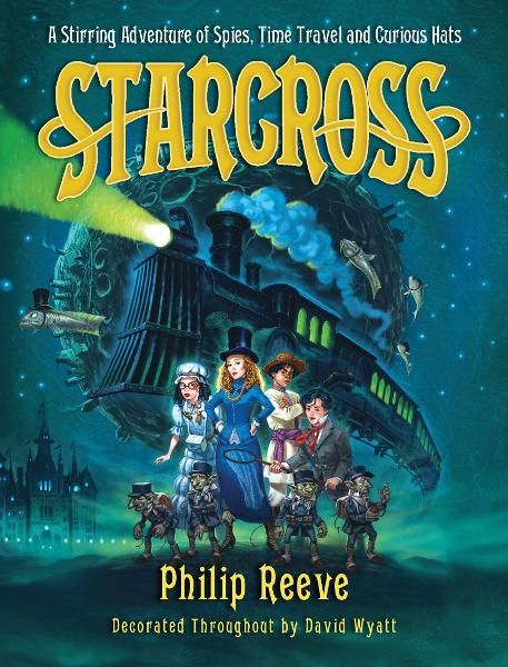 Starcross: A Stirring Adventure of Spies, Time Travel and Curious Hats By: Philip Reeve
