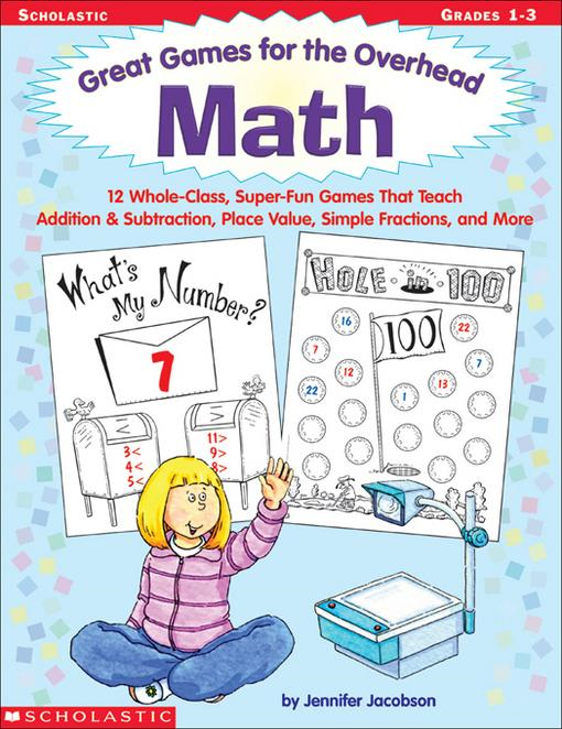 Great Games for the Overhead: Math: 12 Whole-Class, Super-Fun Games That Teach Addition & Subtraction, Place Value, Simple Fractions, and More