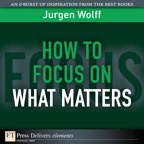 How to Focus on What Matters