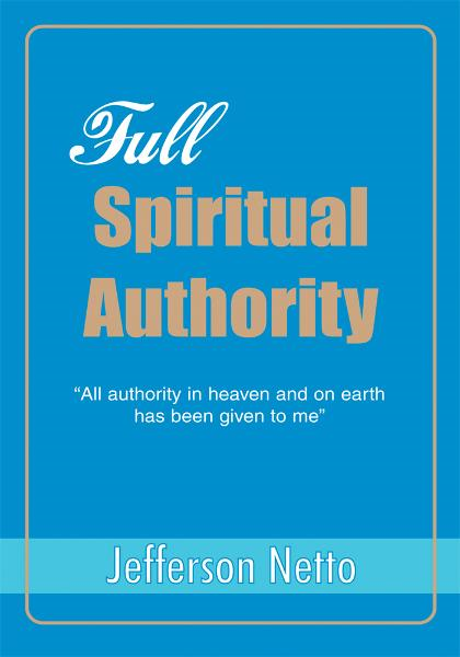 FULL SPIRITUAL AUTHORITY By: Jefferson Netto