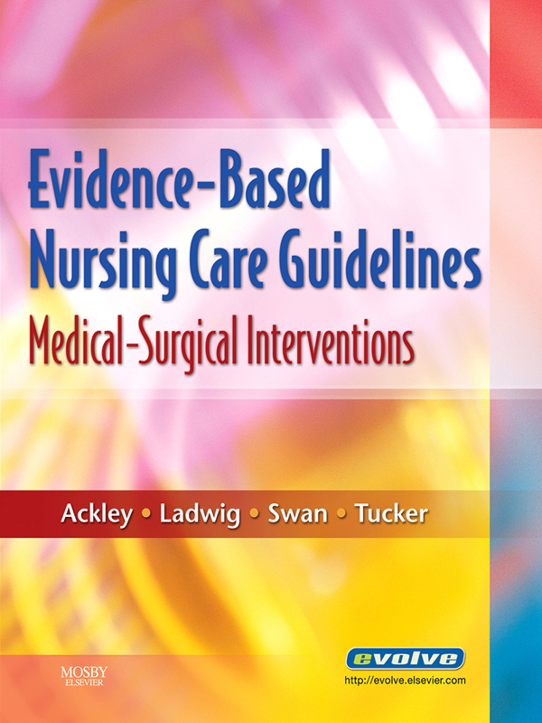 Evidence-Based Nursing Care Guidelines By: Beth Ann Swan,Betty J. Ackley,Gail B. Ladwig,Sharon J. Tucker