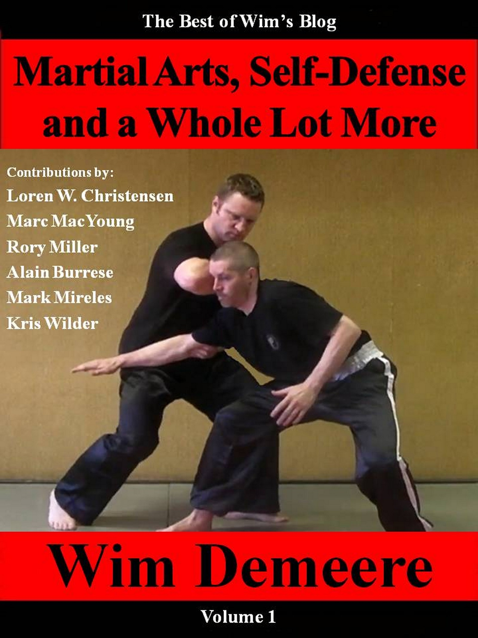 Martial Arts, Self-Defense and a Whole Lot More, Volume 1 (The Best of Wim's Blog)
