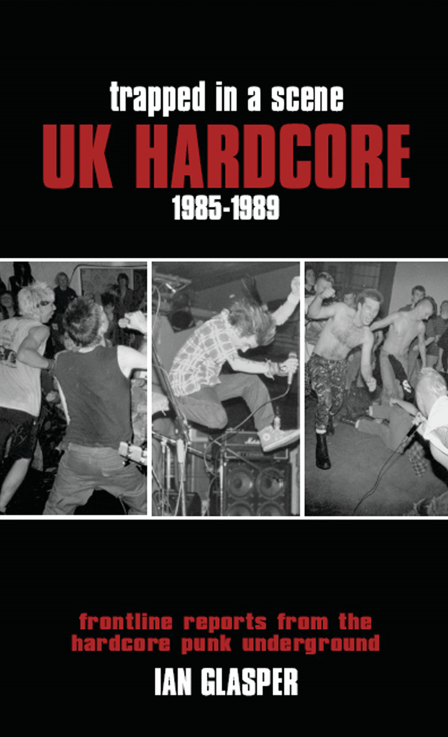 Trapped in a Scene: UK Hardcore 1985-1989: Frontline Reports from the Hardcore Punk Underground