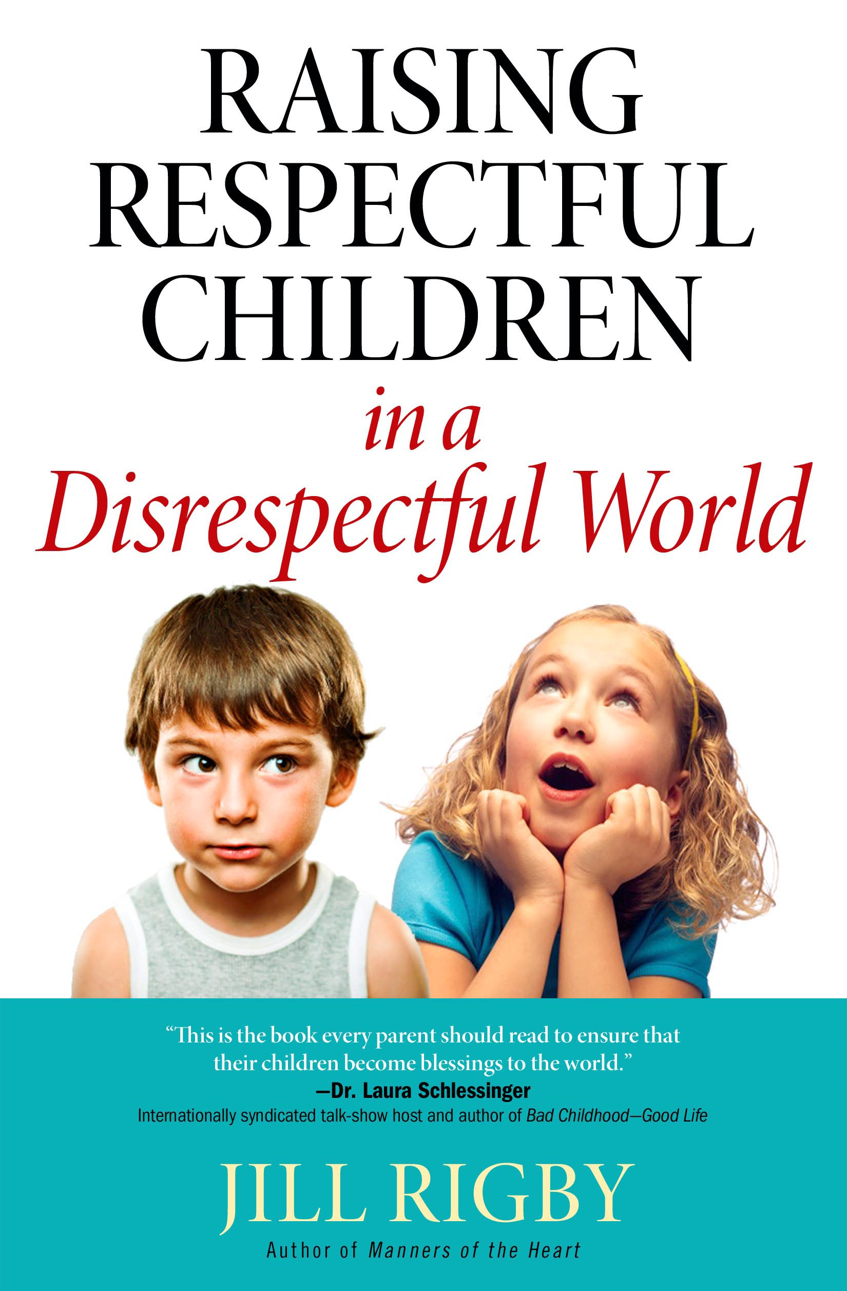 Raising Respectful Children in a Disrespectful World By: Jill Rigby
