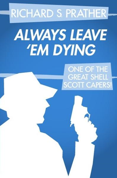 Always Leave 'Em Dying By: Richard S. Prather