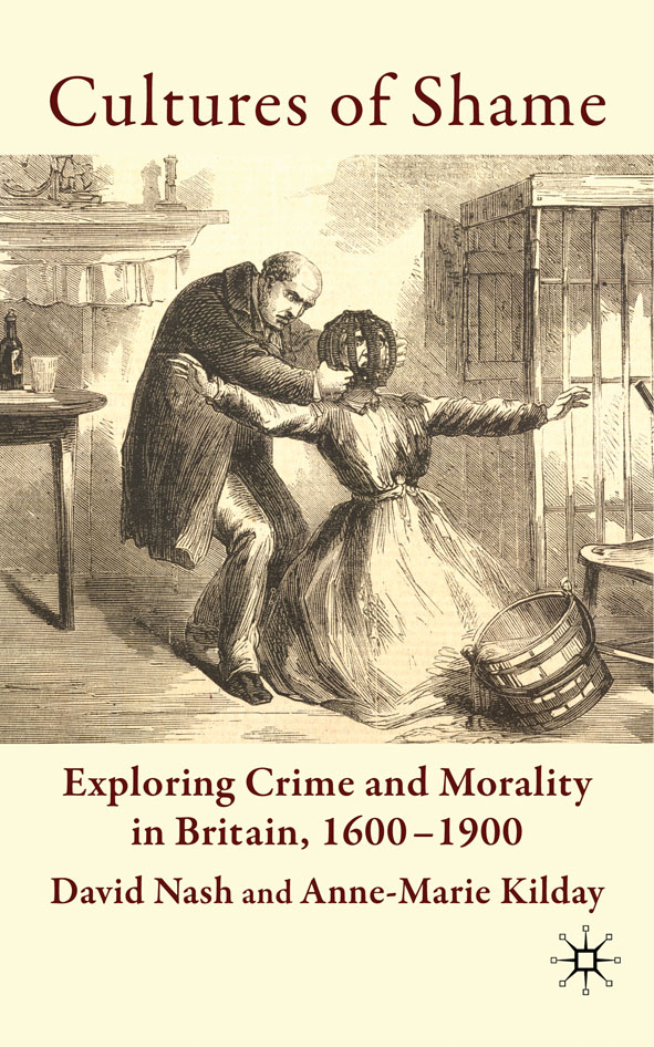 Cultures of Shame Exploring Crime and Morality in Britain 1600-1900