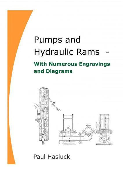 Pumps and Hydraulic Rams: With Numerous Engravings and Diagrams, Paul Hasluck