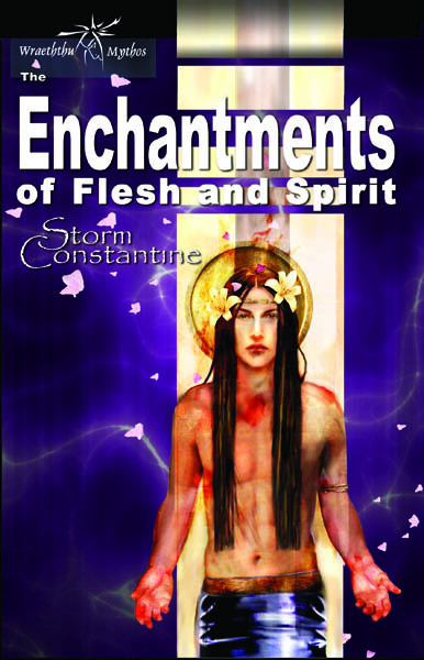 The Enchantments of Flesh and Spirit By: Storm Constantine
