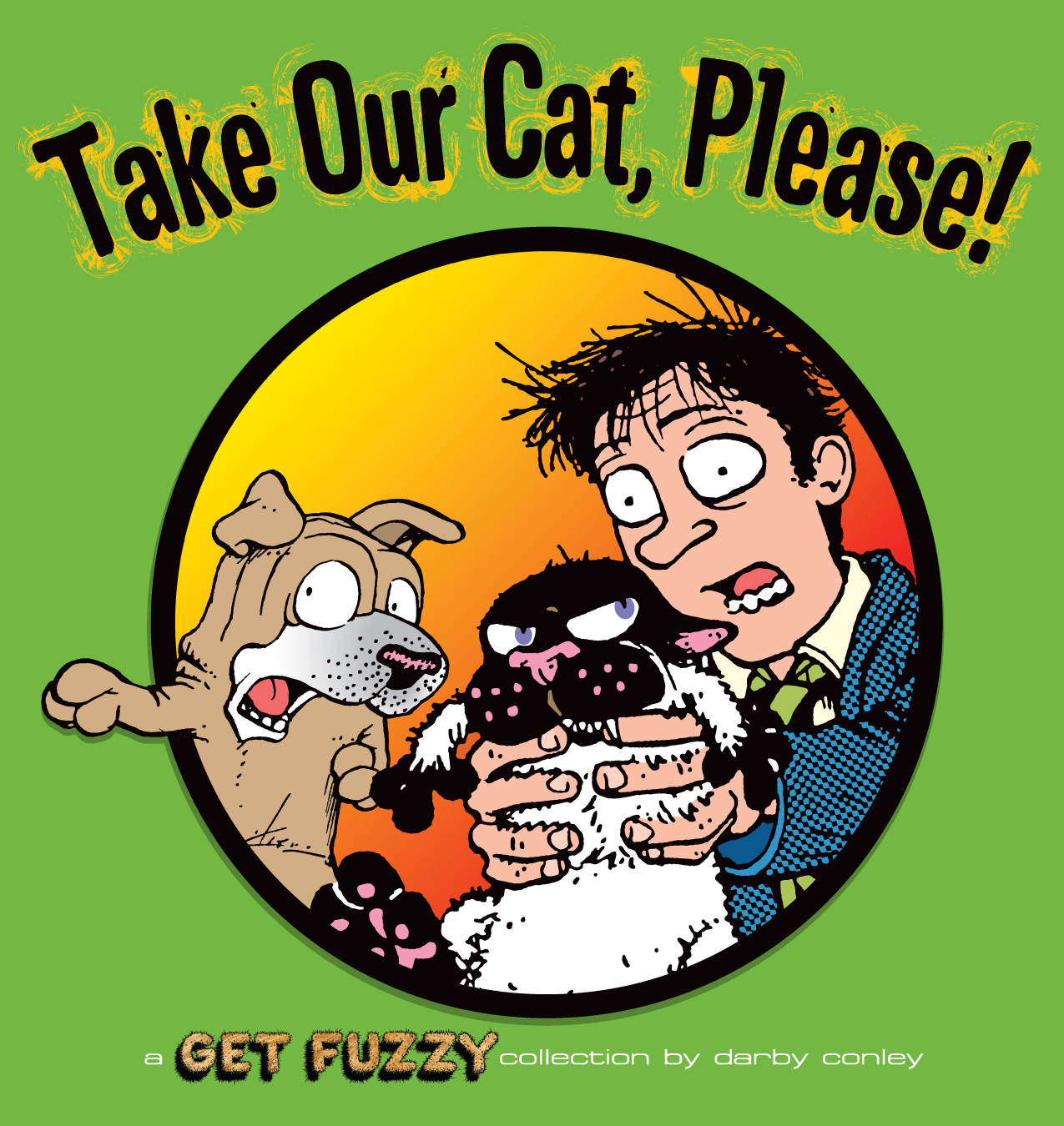Take Our Cat, Please: A Get Fuzzy Collection By: Darby Conley