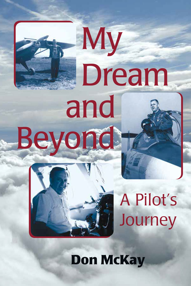 My Dream and Beyond: A Pilot's Journey By: Don McKay