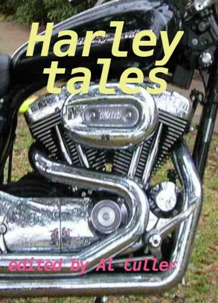 Harley Tales: riders' reports on Harley Davidson Motorcycles By: Al Culler