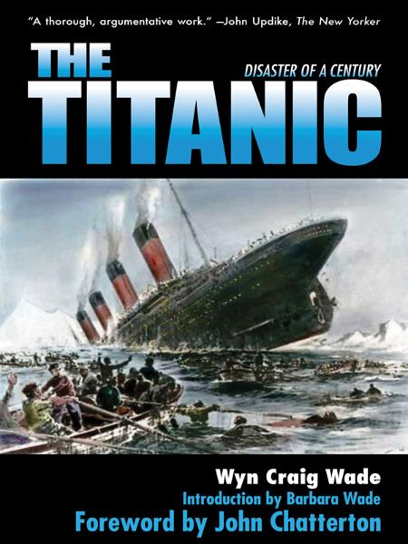 The Titanic: Disaster of the Century By: Wyn Craig Wade