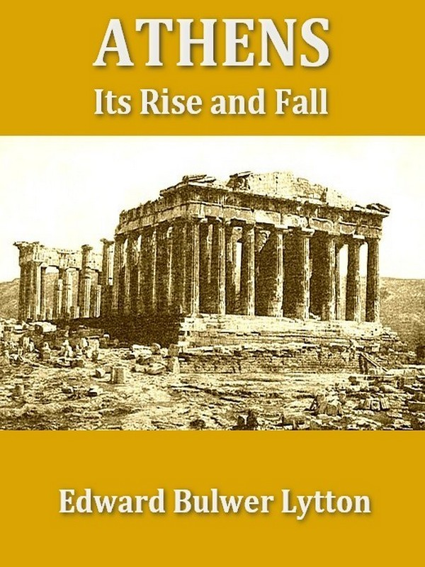 Athens: Its Rise and Fall, Books I-V, Complete