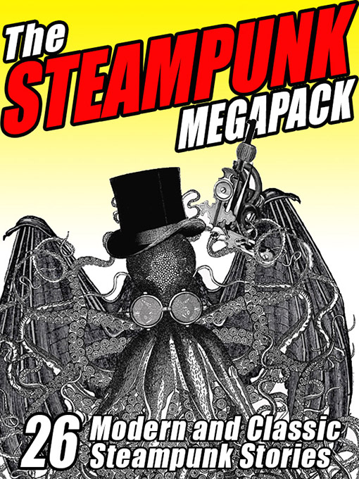 The Steampunk Megapack By: Arthur Conan Doyle,Brian Stableford,G. D. Falksen,H.P. Lovecraft,Jay Lake,Jules Verne