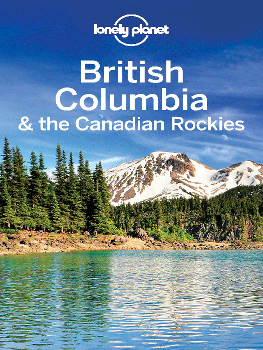 Lonely Planet British Columbia & the Canadian Rockies By: Brendan Sainsbury,John Lee,Lonely Planet,Ryan Ver Berkmoes