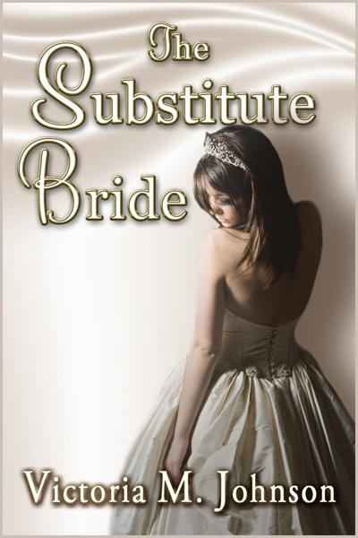 The Substitute Bride By: Victoria M. Johnson