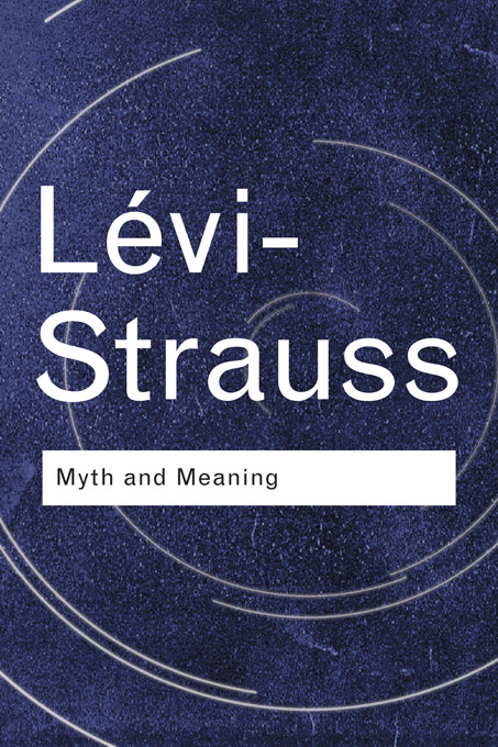 Myth and Meaning By: Claude Lévi-Strauss