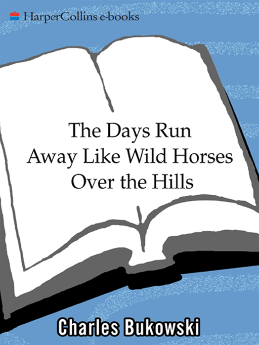 The Days Run Away Like Wild Horses By: Charles Bukowski