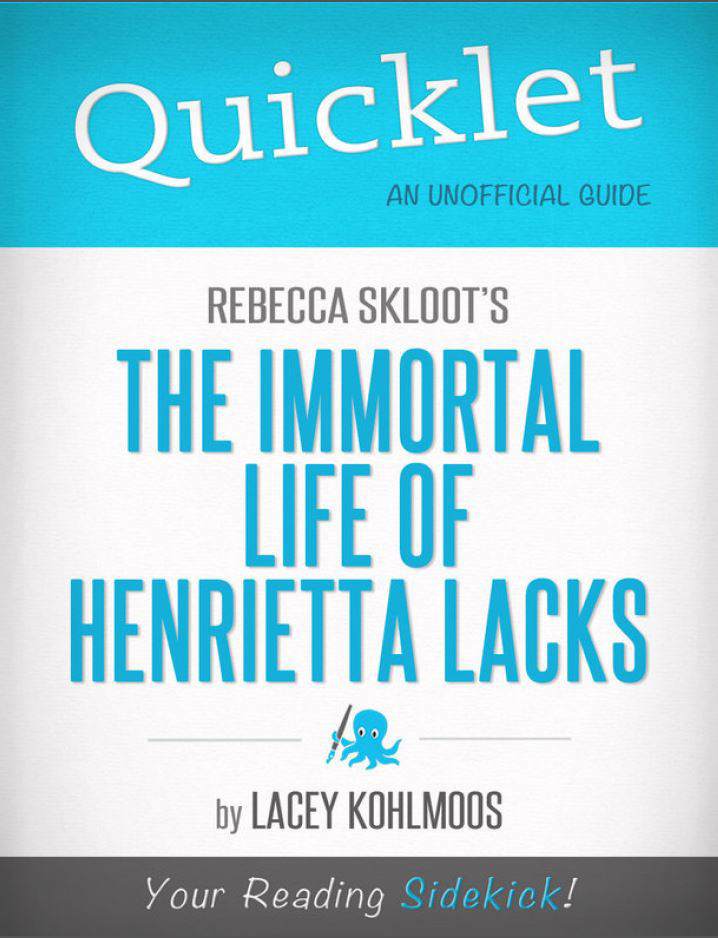 Quicklet on Rebecca Skloot's The Immortal Life of Henrietta Lacks By: Lacey Kohlmoos