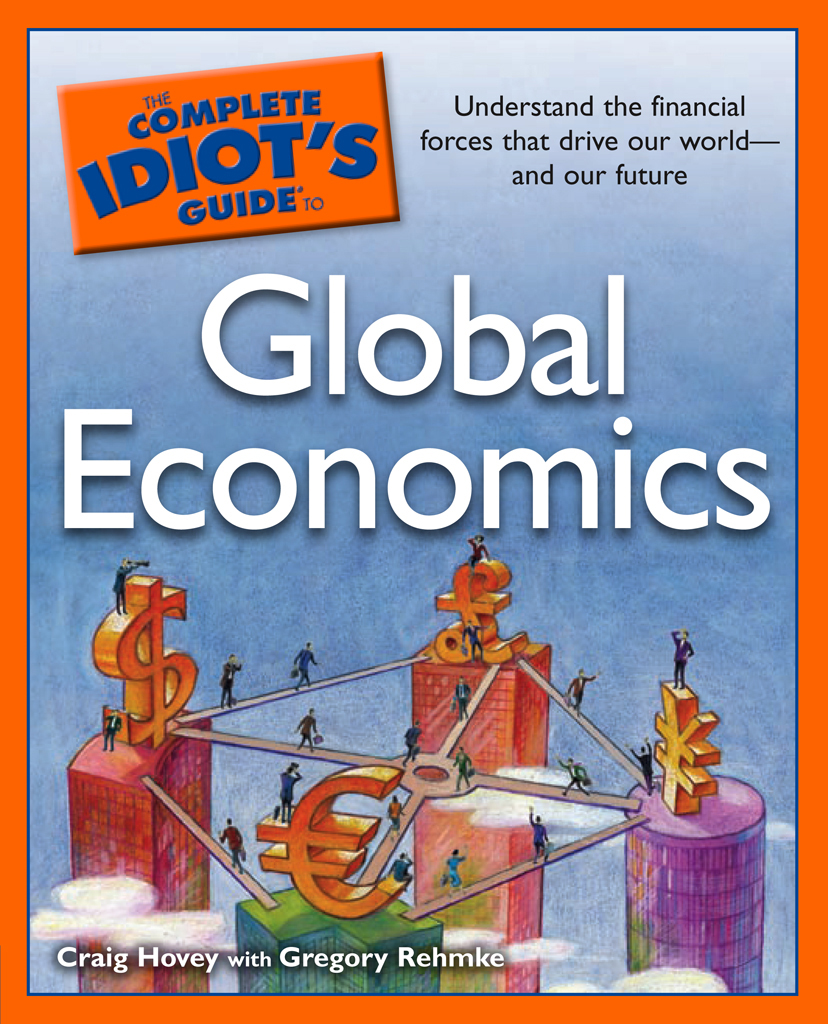 The Complete Idiot's Guide to Global Economics By: Craig Hovey,Gregory Rehmke