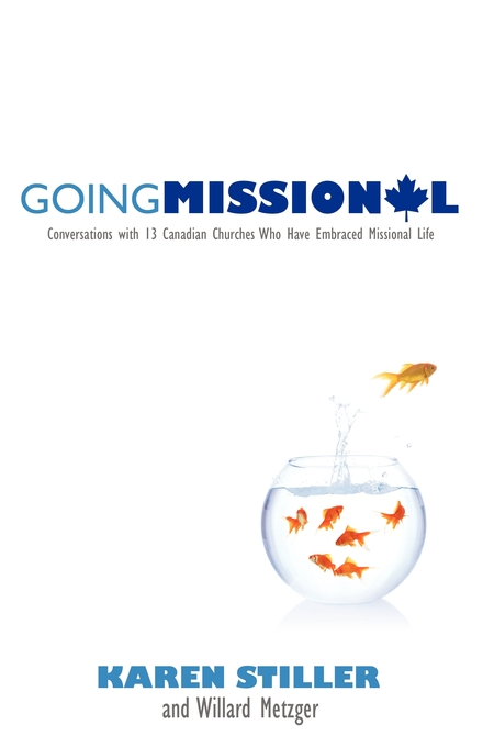 Going Missional: Conversations with 13 Canadian Churches who Have Embraced Missional Life