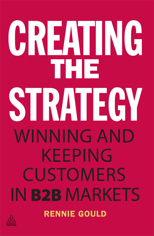 Creating the Strategy: Winning and Keeping Customers in B2B Markets By: Rennie Gould