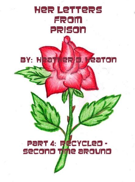 Her Letters from Prison: Part 4:  Recycled - Second Time Around
