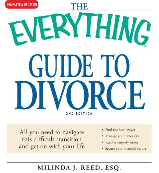 The Everything Guide to Divorce: All you need to navigate this difficult transition and get on with your life?Find the best lawyer?Manage your emotion
