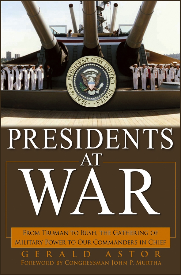 Presidents at War By: Gerald Astor