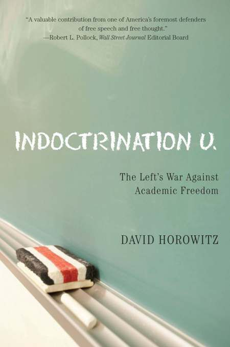 Indoctrination U: The Left's War Against Academic Freedom By: David Horowitz