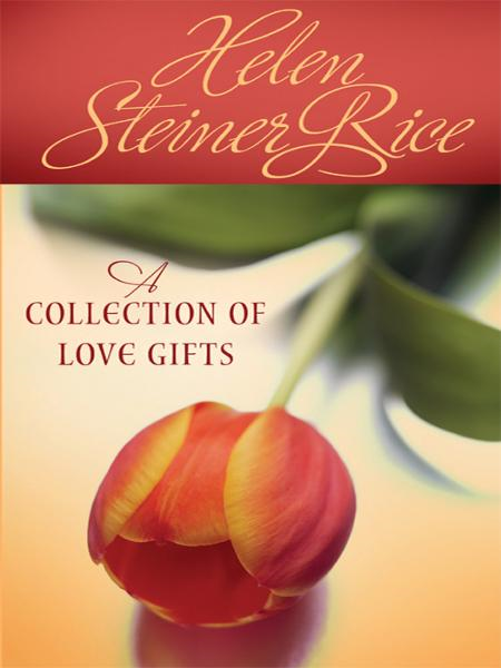 A Collection of Love Gifts By: Helen Steiner Rice