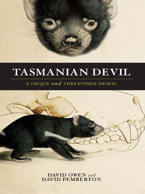 Tasmanian Devil: A unique and threatened animal By: David Owen and David Pemberton