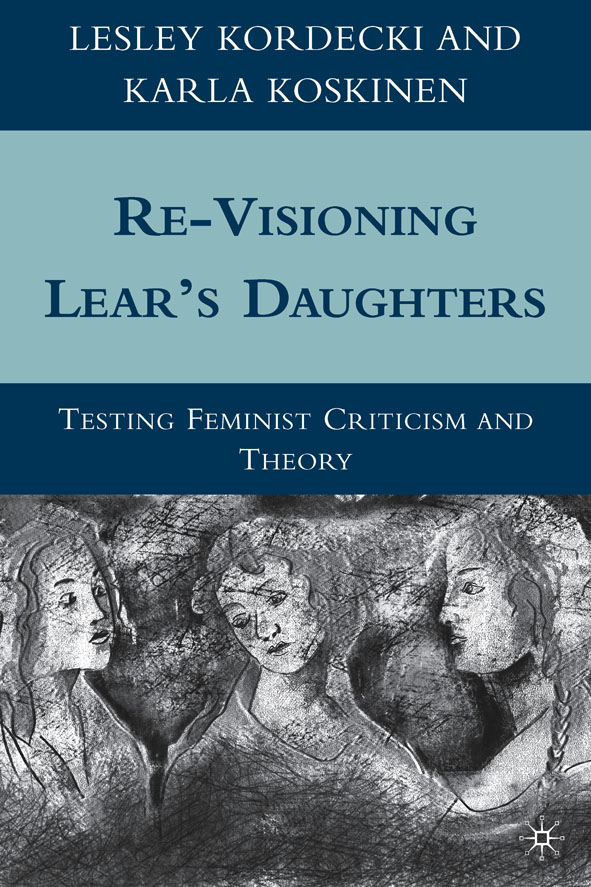 Re-Visioning Lear's Daughters Testing Feminist Criticism and Theory