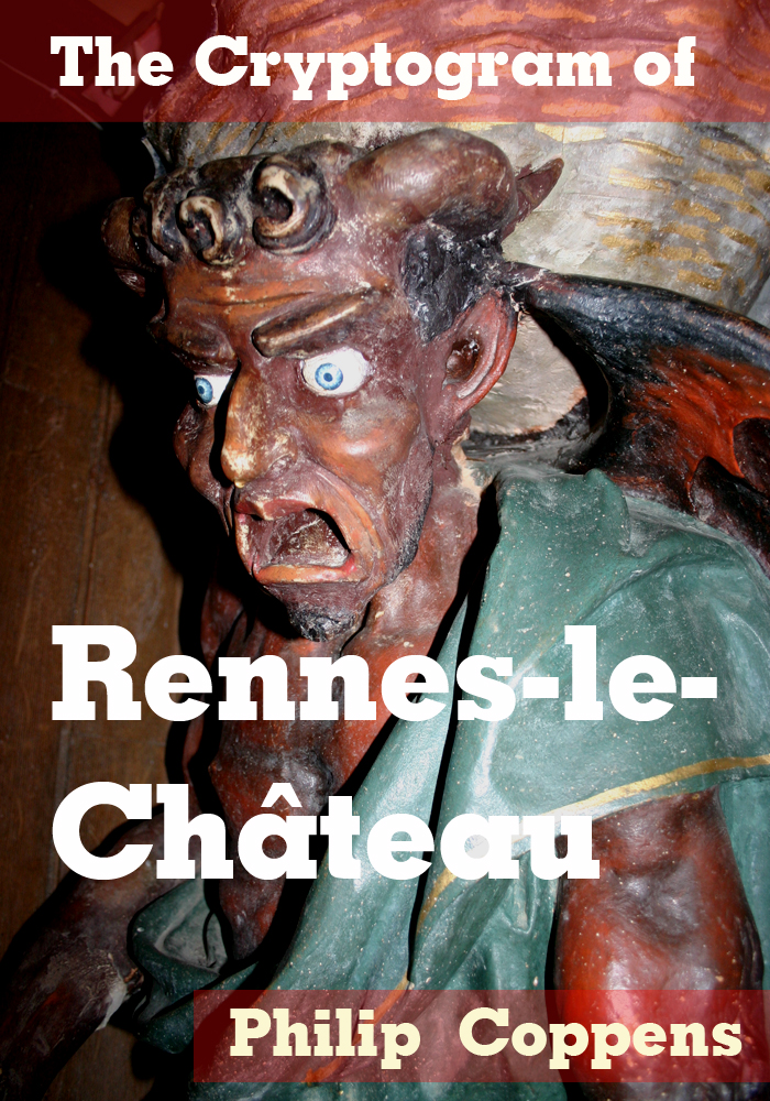 The Cryptogram of Rennes-le-Chateau: A Guide to an Enigmatic Village By: Philip Coppens