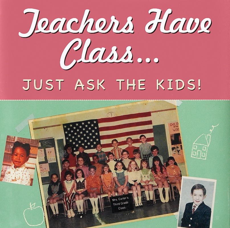 Teachers Have Class…Just Ask the Kids! By: Suzanne Zenkel