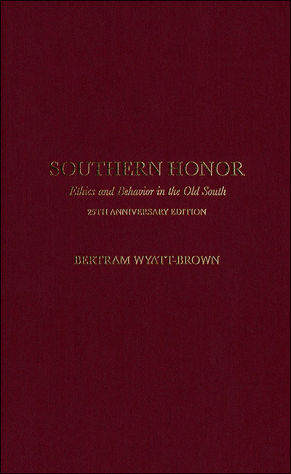 Southern Honor : Ethics and Behavior in the Old South
