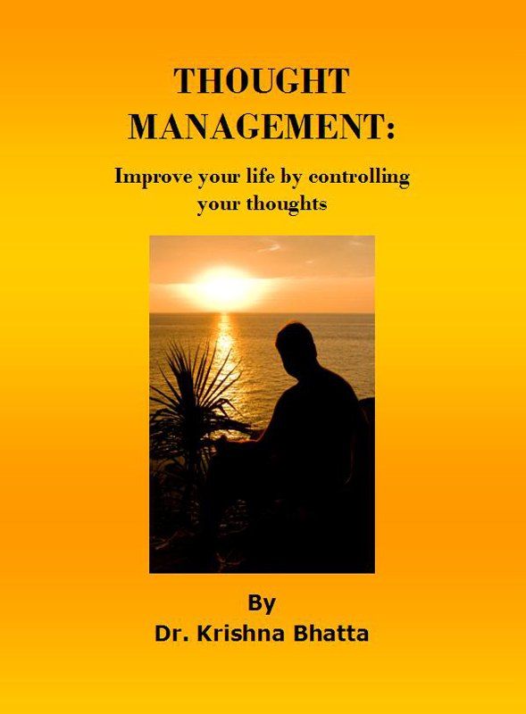Thought Management: Improve your life by controlling your thoughts By: Dr. Krishna Bhatta