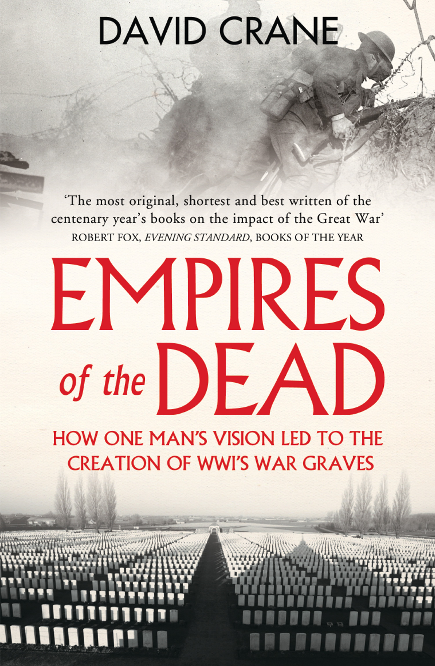 Empires of the Dead: How One Man?s Vision Led to the Creation of WWI?s War Graves