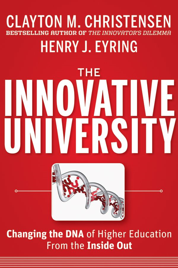 The Innovative University By: Clayton M. Christensen,Henry J. Eyring